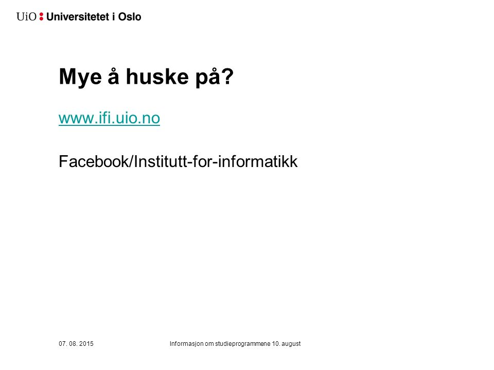 Mye å huske på. www.ifi.uio.no Facebook/Institutt-for-informatikk 07.