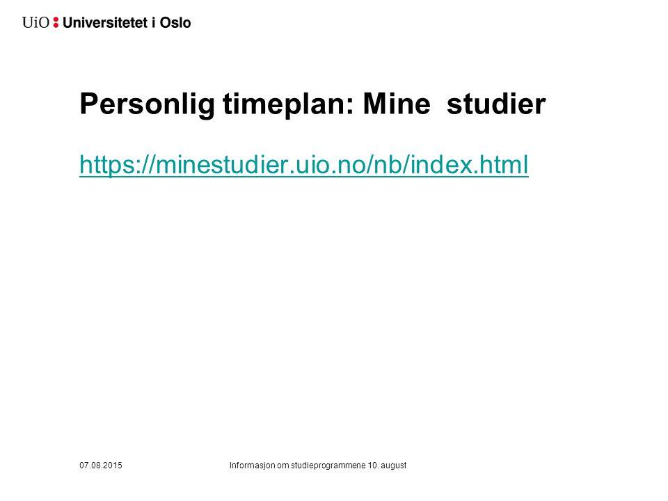 Personlig timeplan: Mine studier https://minestudier.uio.no/nb/index.html 07.08.2015Informasjon om studieprogrammene 10.