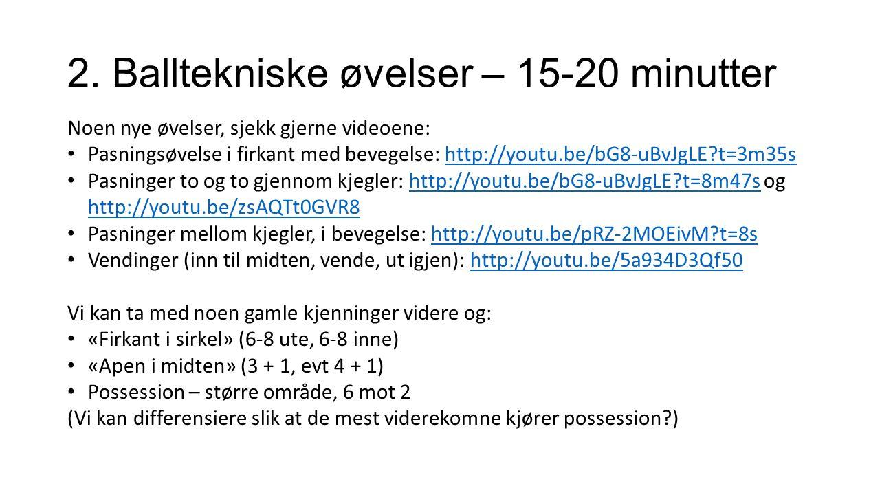 2. Balltekniske øvelser – 15-20 minutter Noen nye øvelser, sjekk gjerne videoene: Pasningsøvelse i firkant med bevegelse: http://youtu.be/bG8-uBvJgLE?