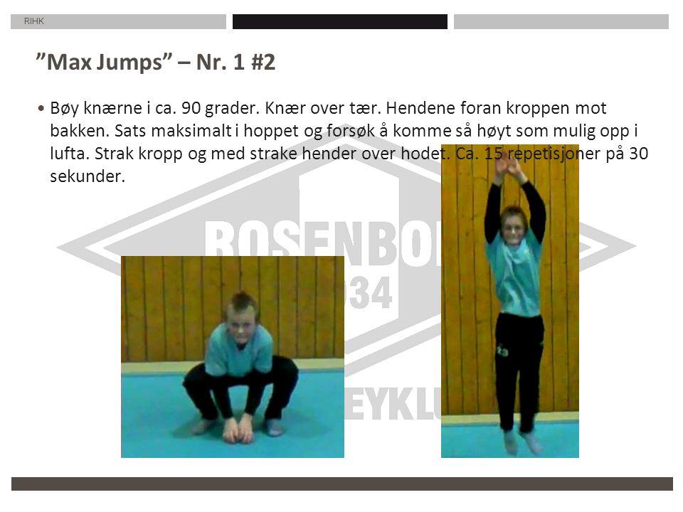 """RIHK """"Max Jumps"""" – Nr. 1 #2 Bøy knærne i ca. 90 grader. Knær over tær. Hendene foran kroppen mot bakken. Sats maksimalt i hoppet og forsøk å komme så"""