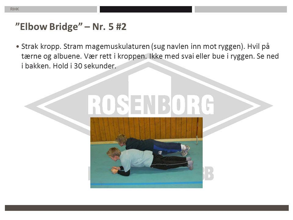 """RIHK """"Elbow Bridge"""" – Nr. 5 #2 Strak kropp. Stram magemuskulaturen (sug navlen inn mot ryggen). Hvil på tærne og albuene. Vær rett i kroppen. Ikke med"""