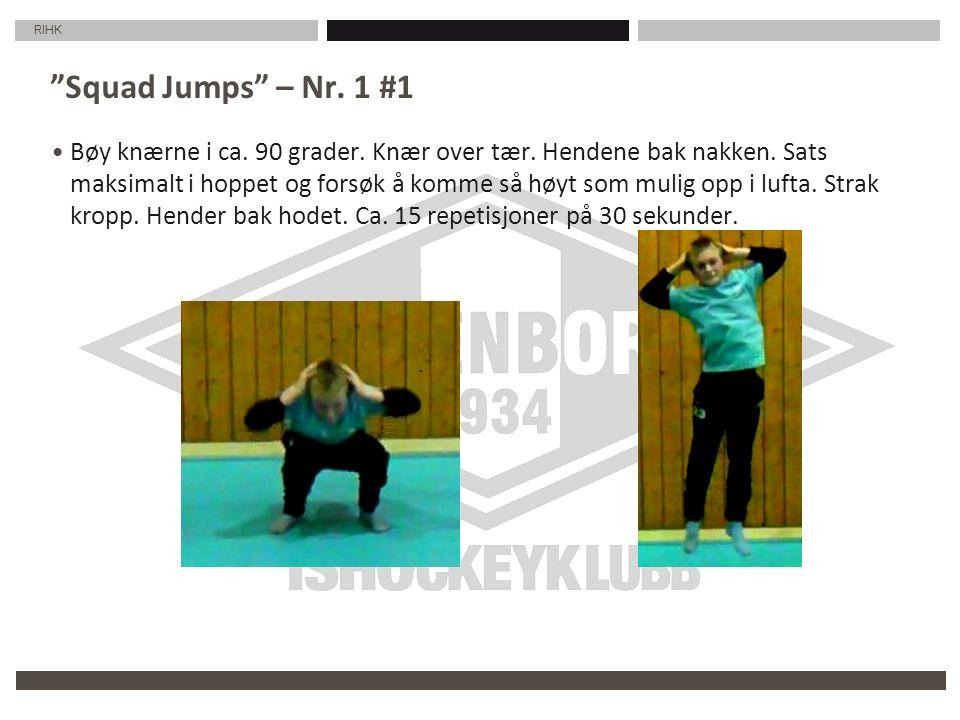 """RIHK """"Squad Jumps"""" – Nr. 1 #1 Bøy knærne i ca. 90 grader. Knær over tær. Hendene bak nakken. Sats maksimalt i hoppet og forsøk å komme så høyt som mul"""