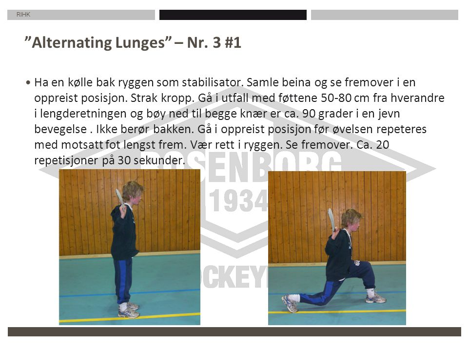 RIHK Alternating Lunges – Nr. 3 #1 Ha en kølle bak ryggen som stabilisator.