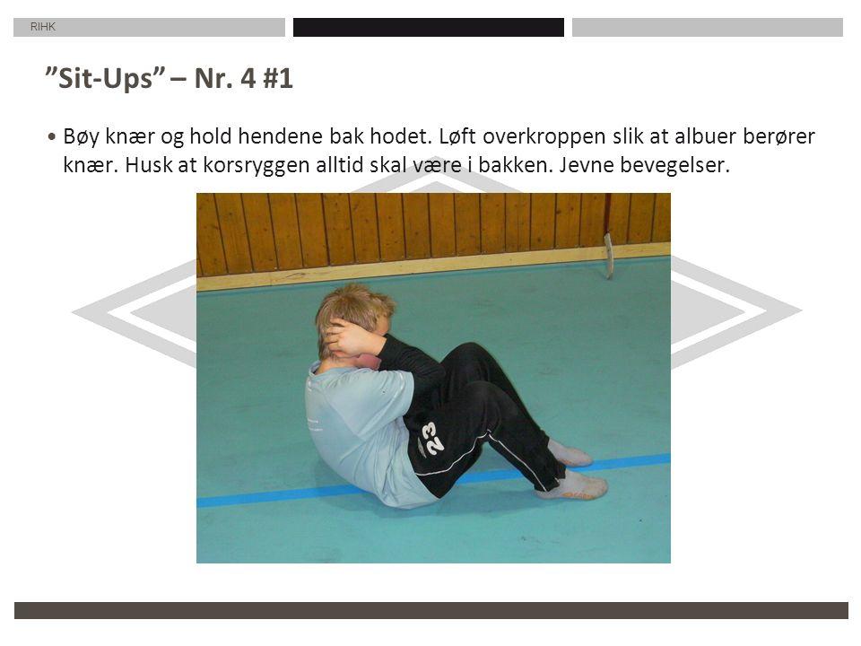 """RIHK """"Sit-Ups"""" – Nr. 4 #1 Bøy knær og hold hendene bak hodet. Løft overkroppen slik at albuer berører knær. Husk at korsryggen alltid skal være i bakk"""