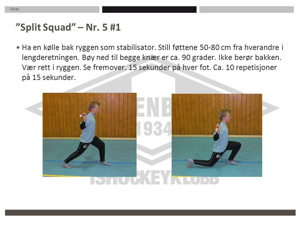 """RIHK """"Split Squad"""" – Nr. 5 #1 Ha en kølle bak ryggen som stabilisator. Still føttene 50-80 cm fra hverandre i lengderetningen. Bøy ned til begge knær"""