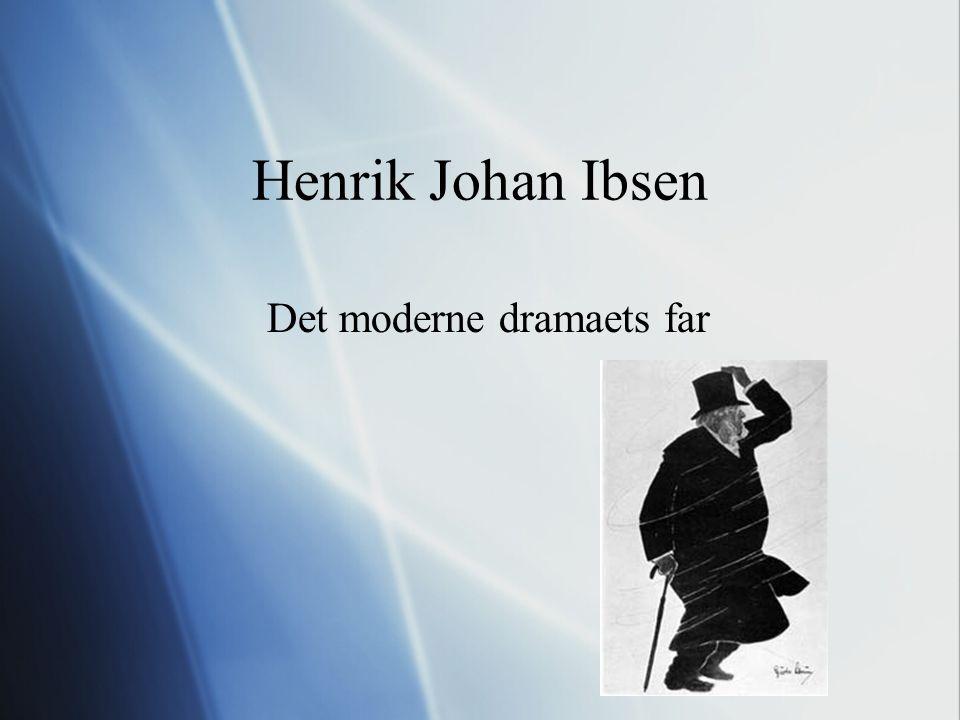 Henrik Johan Ibsen Det moderne dramaets far