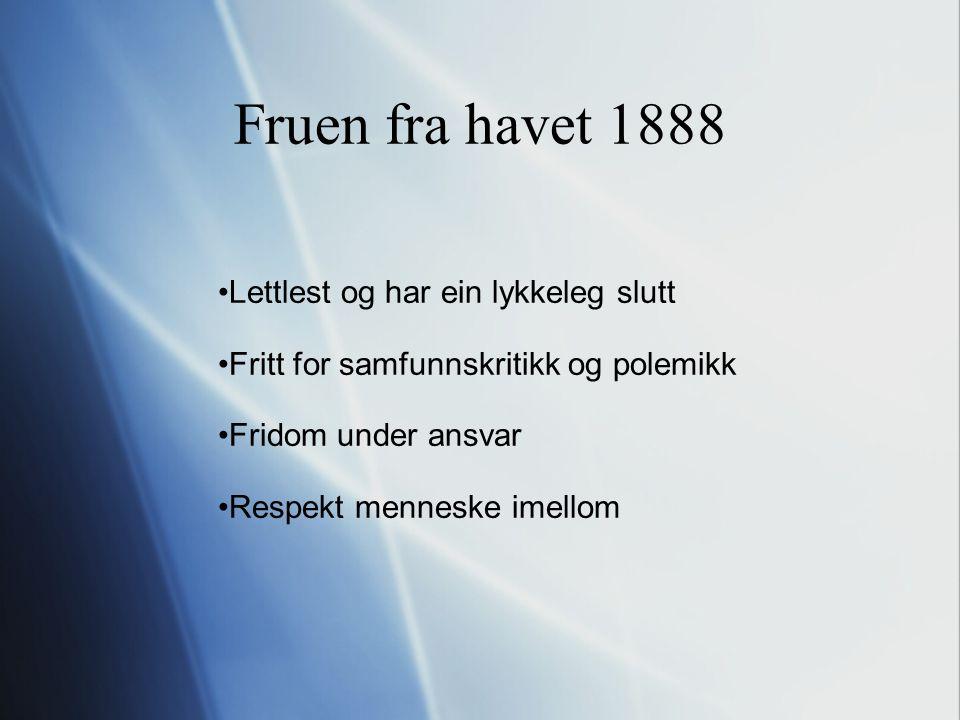 Fruen fra havet 1888 Lettlest og har ein lykkeleg slutt Fritt for samfunnskritikk og polemikk Fridom under ansvar Respekt menneske imellom