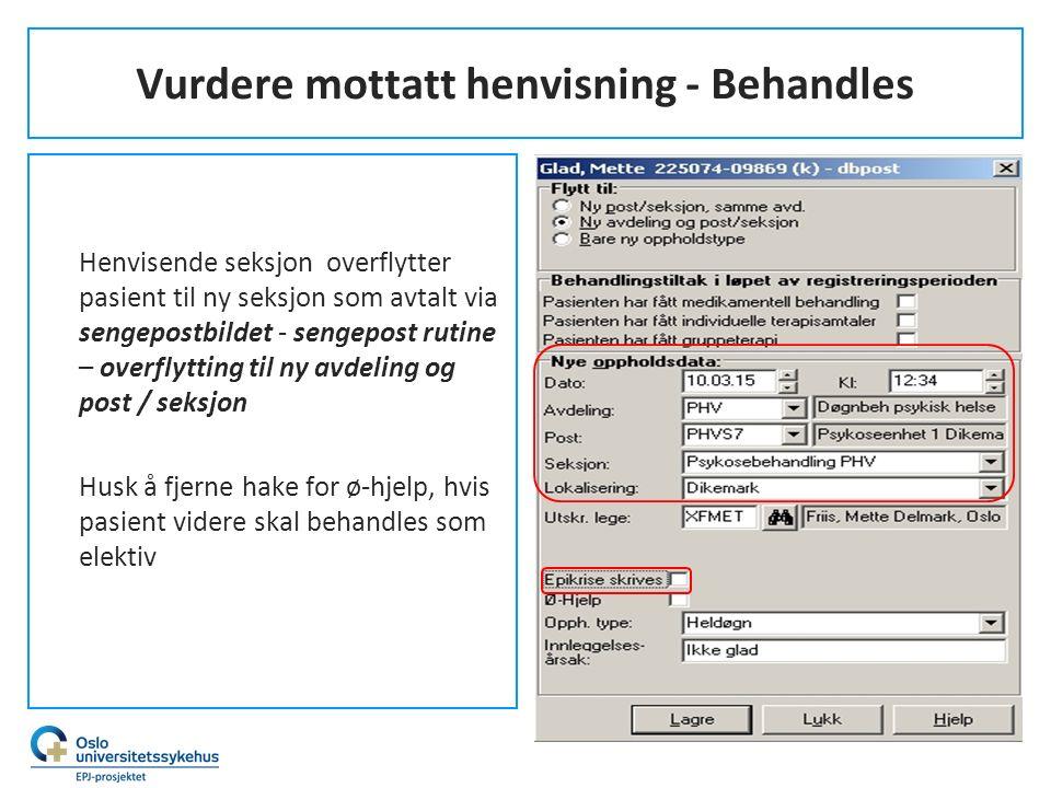 Vurdere mottatt henvisning - Behandles Henvisende seksjon overflytter pasient til ny seksjon som avtalt via sengepostbildet - sengepost rutine – overf