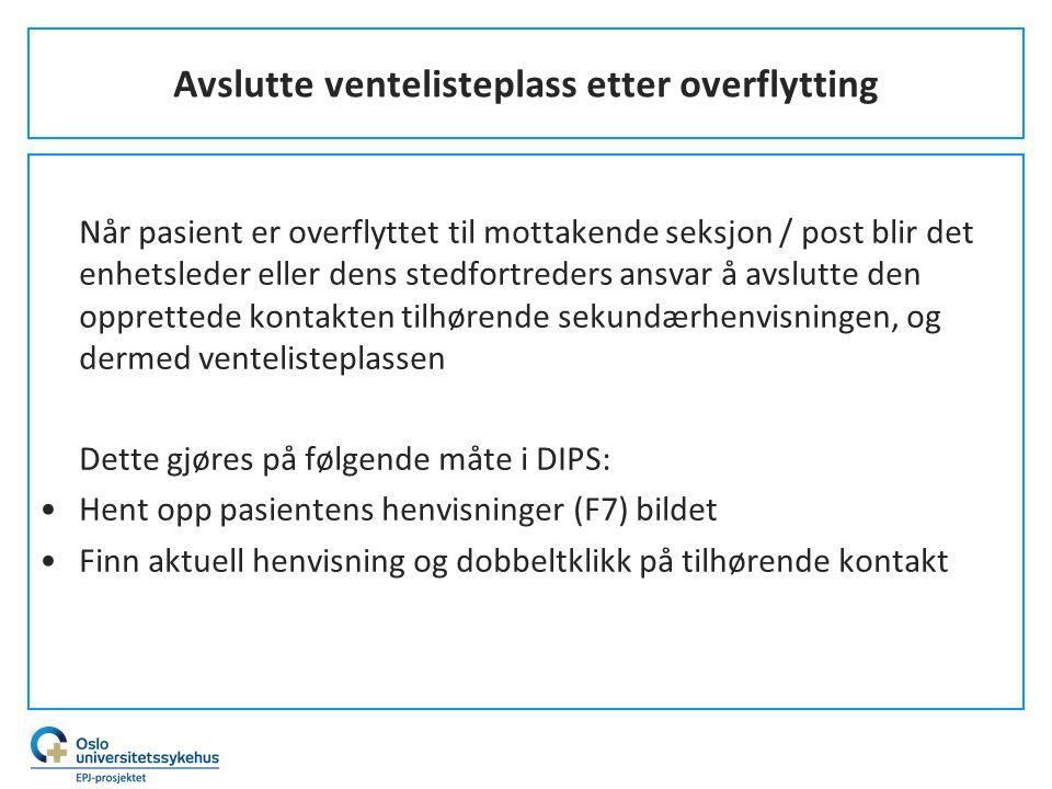 Avslutte ventelisteplass etter overflytting Når pasient er overflyttet til mottakende seksjon / post blir det enhetsleder eller dens stedfortreders an