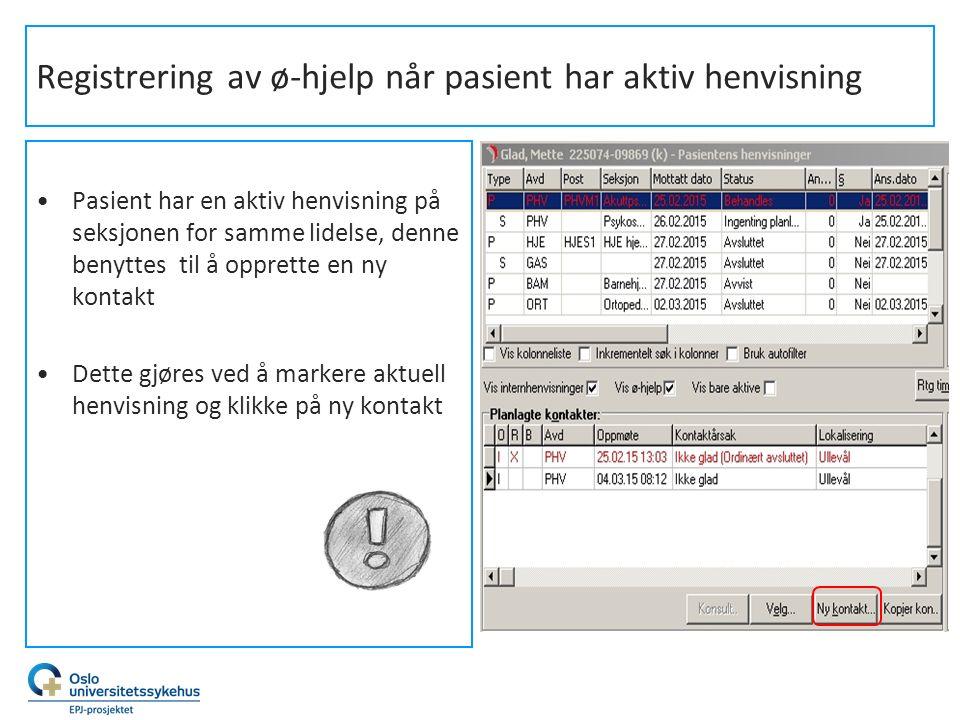 Registrering av ø-hjelp når pasient har aktiv henvisning Pasient har en aktiv henvisning på seksjonen for samme lidelse, denne benyttes til å opprette
