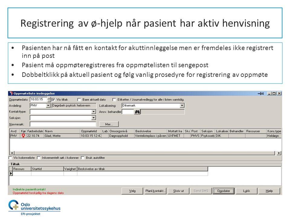 Registrering av ø-hjelp når pasient har aktiv henvisning Pasienten har nå fått en kontakt for akuttinnleggelse men er fremdeles ikke registrert inn på