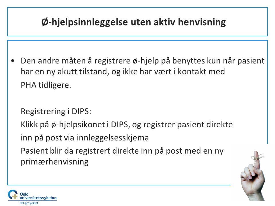 Ø-hjelpsinnleggelse uten aktiv henvisning Den andre måten å registrere ø-hjelp på benyttes kun når pasient har en ny akutt tilstand, og ikke har vært