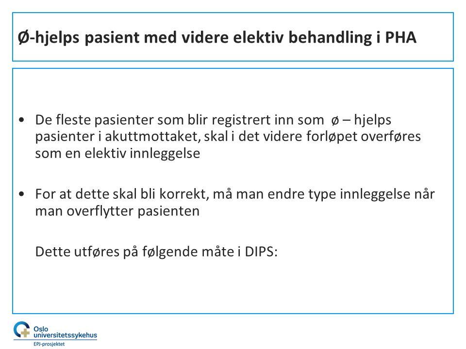 Ø-hjelps pasient med videre elektiv behandling i PHA De fleste pasienter som blir registrert inn som ø – hjelps pasienter i akuttmottaket, skal i det