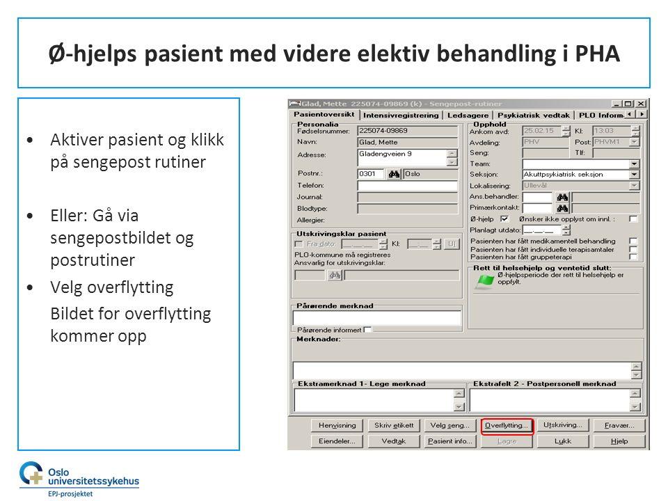 Ø-hjelps pasient med videre elektiv behandling i PHA Aktiver pasient og klikk på sengepost rutiner Eller: Gå via sengepostbildet og postrutiner Velg o