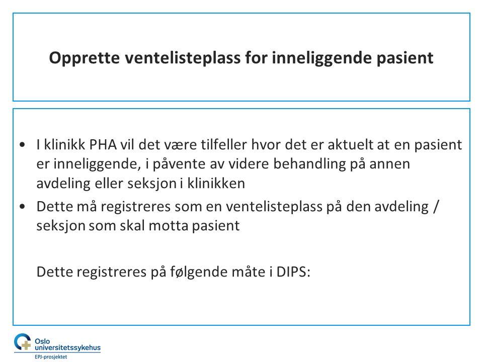 Opprette ventelisteplass for inneliggende pasient I klinikk PHA vil det være tilfeller hvor det er aktuelt at en pasient er inneliggende, i påvente av
