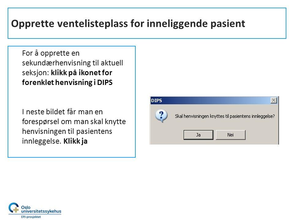Opprette ventelisteplass for inneliggende pasient For å opprette en sekundærhenvisning til aktuell seksjon: klikk på ikonet for forenklet henvisning i