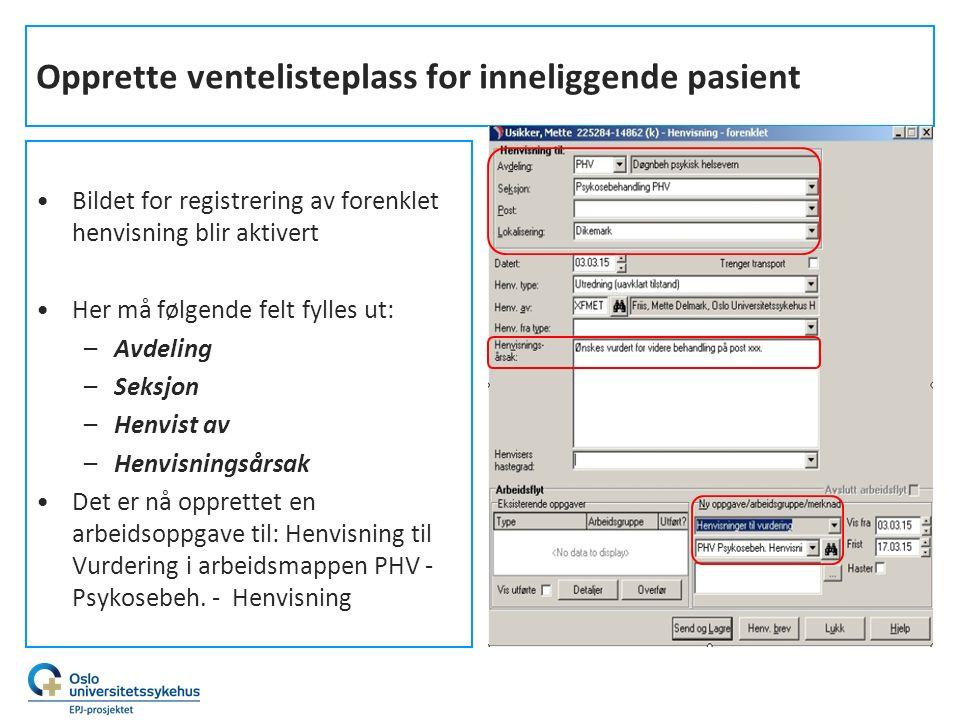 Opprette ventelisteplass for inneliggende pasient Bildet for registrering av forenklet henvisning blir aktivert Her må følgende felt fylles ut: –Avdel