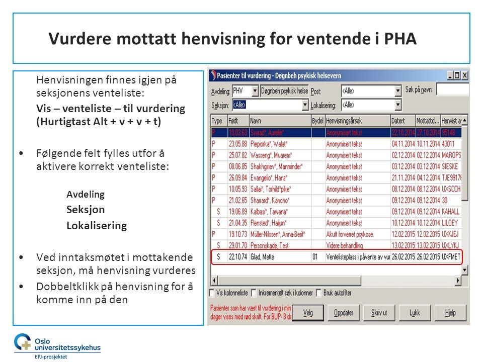 Vurdere mottatt henvisning for ventende i PHA Henvisningen finnes igjen på seksjonens venteliste: Vis – venteliste – til vurdering (Hurtigtast Alt + v