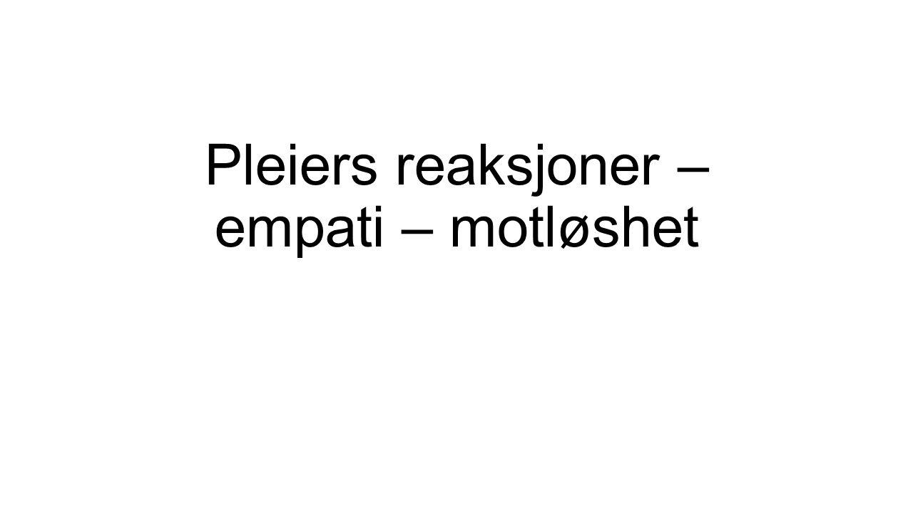 Pleiers reaksjoner – empati – motløshet