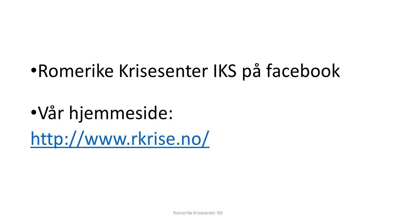 Romerike Krisesenter IKS på facebook Vår hjemmeside: http://www.rkrise.no/ Romerike krisesenter IKS