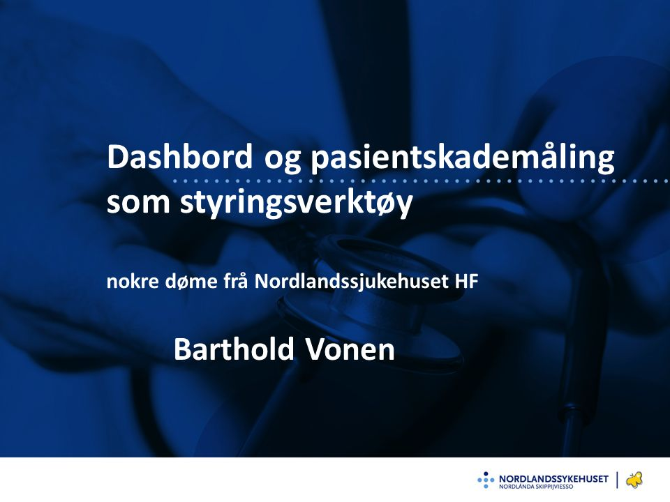 Dashbord og pasientskademåling som styringsverktøy nokre døme frå Nordlandssjukehuset HF Barthold Vonen