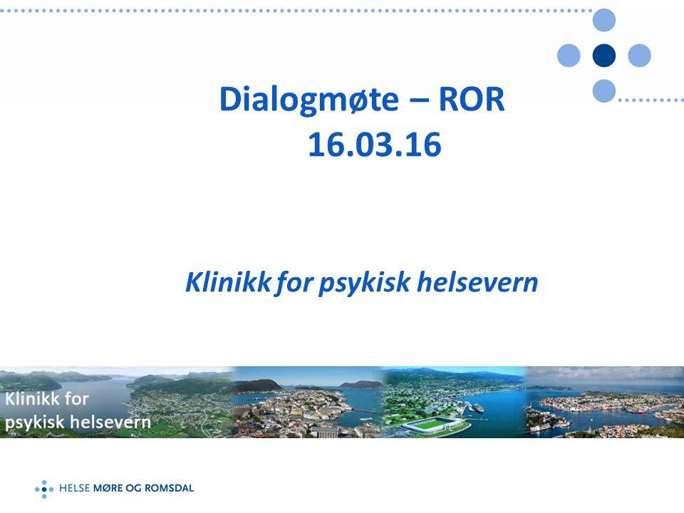 Dialogmøte – ROR 16.03.16 Klinikk for psykisk helsevern