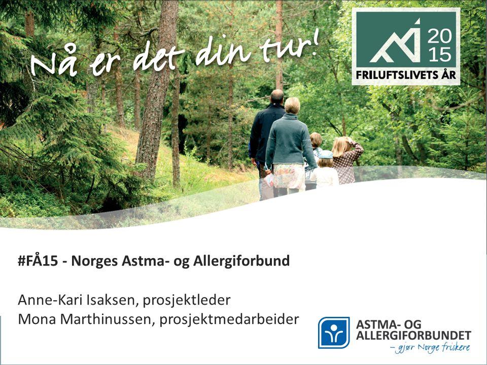 #FÅ15 - Norges Astma- og Allergiforbund Anne-Kari Isaksen, prosjektleder Mona Marthinussen, prosjektmedarbeider