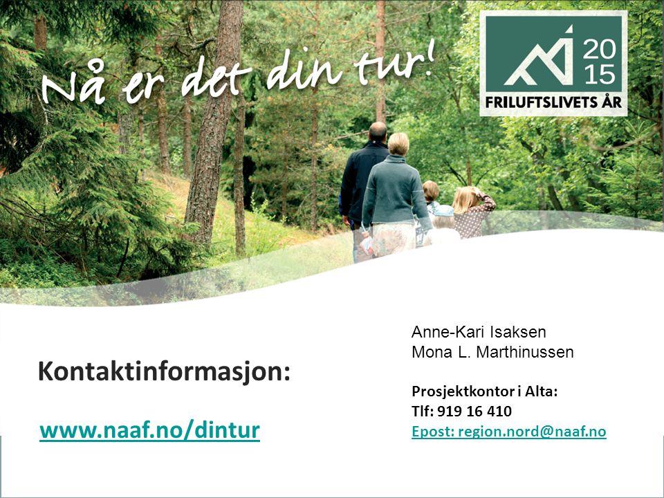 Kontaktinformasjon: Anne-Kari Isaksen Mona L. Marthinussen Prosjektkontor i Alta: Tlf: 919 16 410 Epost: region.nord@naaf.no www.naaf.no/dintur