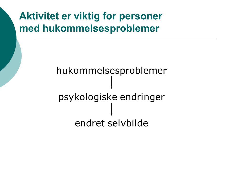 Aktivitet er viktig for personer med hukommelsesproblemer hukommelsesproblemer psykologiske endringer endret selvbilde