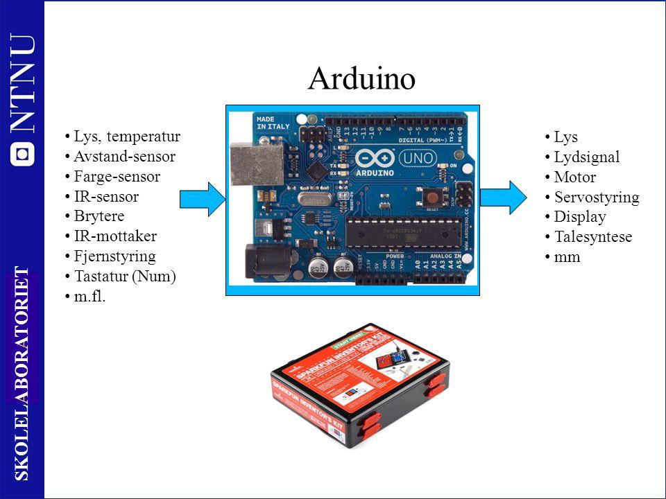 10 SKOLELABORATORIET Arduino Behandling av informasjon Lys Lydsignal Motor Servostyring Display Talesyntese mm Lys, temperatur Avstand-sensor Farge-sensor IR-sensor Brytere IR-mottaker Fjernstyring Tastatur (Num) m.fl.