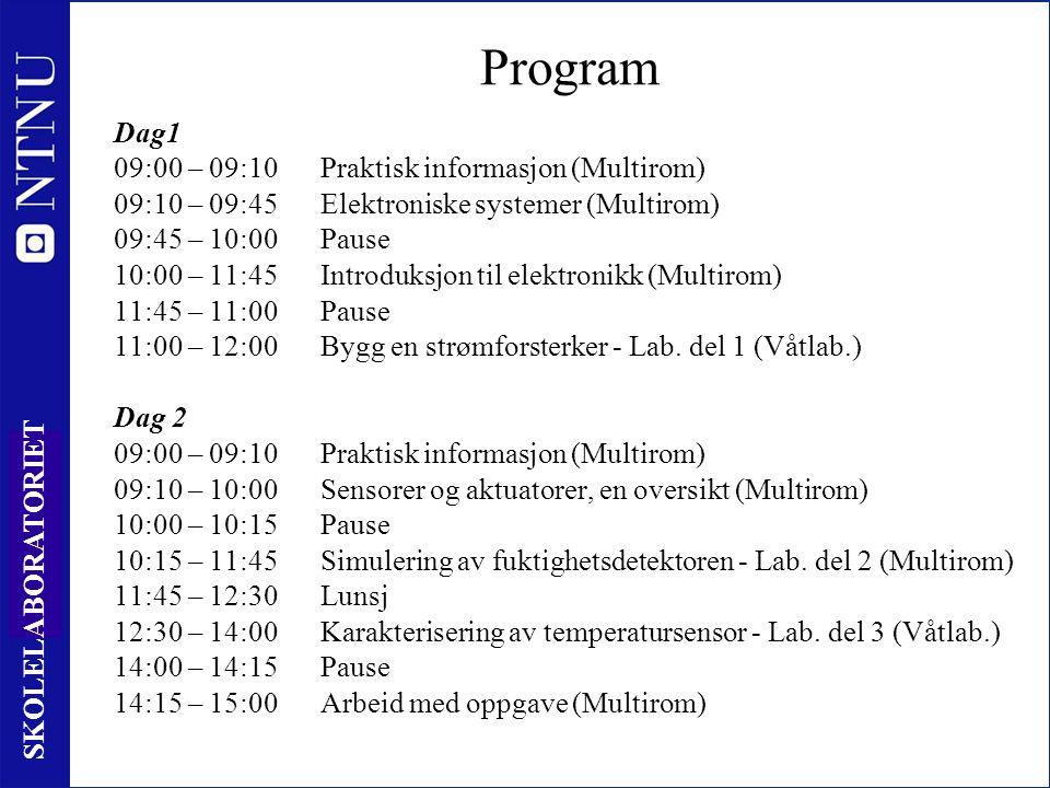 2 SKOLELABORATORIET Program Dag1 09:00 – 09:10Praktisk informasjon (Multirom) 09:10 – 09:45Elektroniske systemer (Multirom) 09:45 – 10:00Pause 10:00 – 11:45Introduksjon til elektronikk (Multirom) 11:45 – 11:00Pause 11:00 – 12:00Bygg en strømforsterker - Lab.