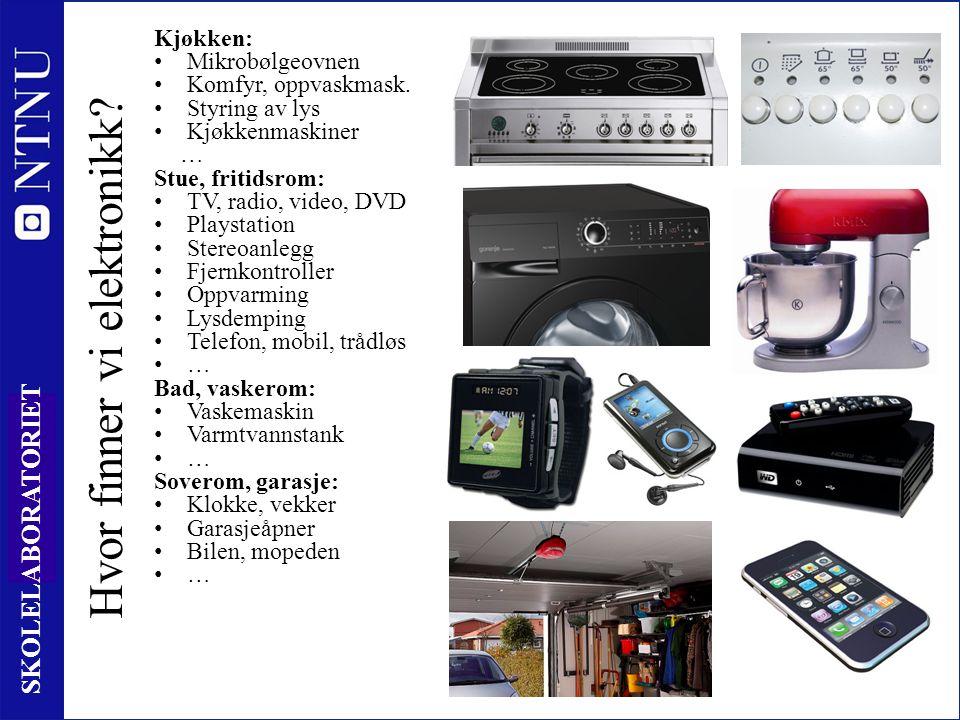 5 SKOLELABORATORIET Hvor finner vi elektronikk. Kjøkken: Mikrobølgeovnen Komfyr, oppvaskmask.