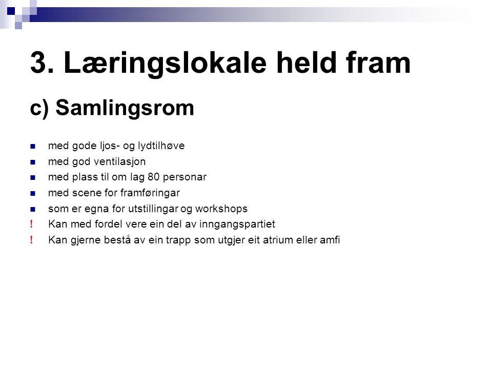 3. Læringslokale held fram c) Samlingsrom med gode ljos- og lydtilhøve med god ventilasjon med plass til om lag 80 personar med scene for framføringar