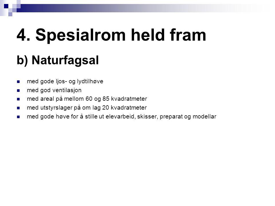 4. Spesialrom held fram b) Naturfagsal med gode ljos- og lydtilhøve med god ventilasjon med areal på mellom 60 og 85 kvadratmeter med utstyrslager på