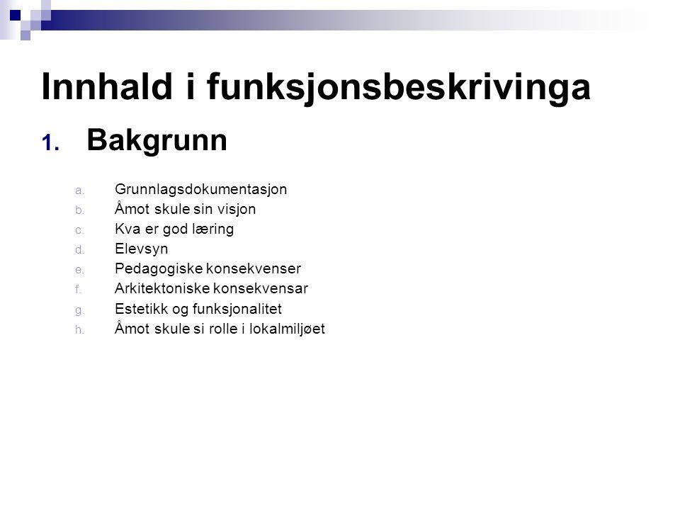 Innhald i funksjonsbeskrivinga 1. Bakgrunn a. Grunnlagsdokumentasjon b.