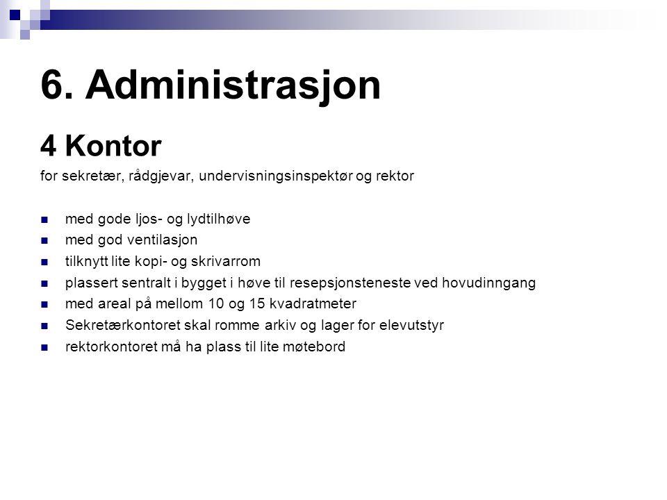 6. Administrasjon 4 Kontor for sekretær, rådgjevar, undervisningsinspektør og rektor med gode ljos- og lydtilhøve med god ventilasjon tilknytt lite ko