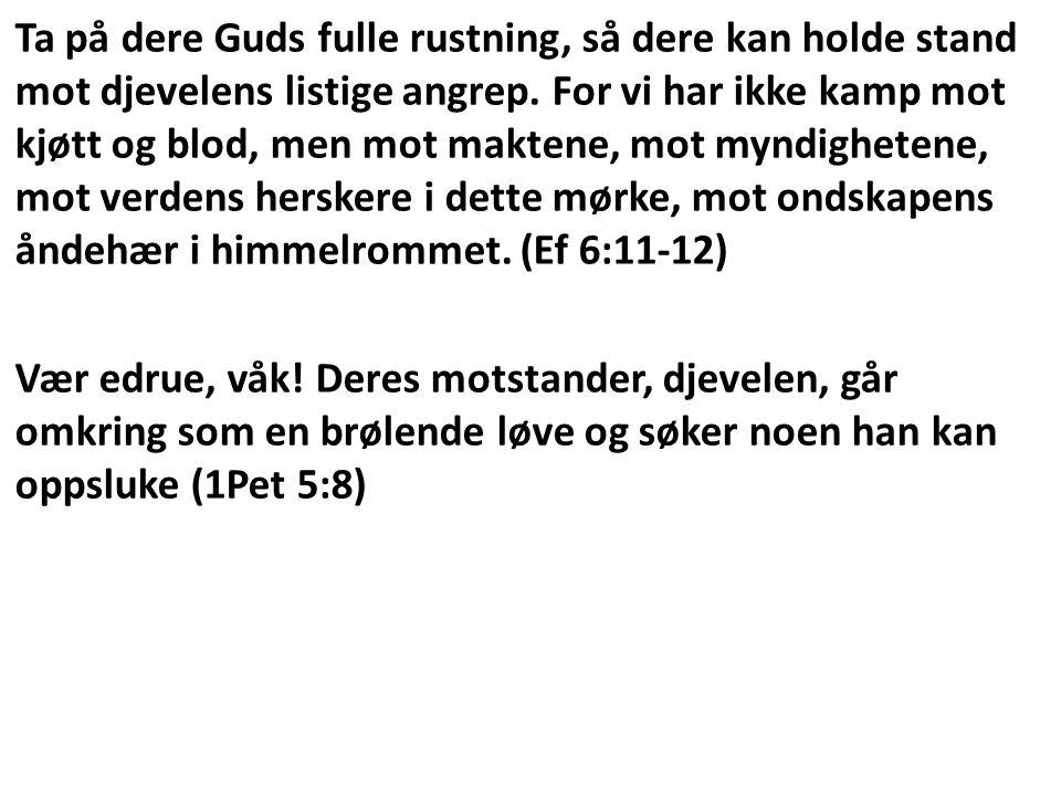 Ta på dere Guds fulle rustning, så dere kan holde stand mot djevelens listige angrep.
