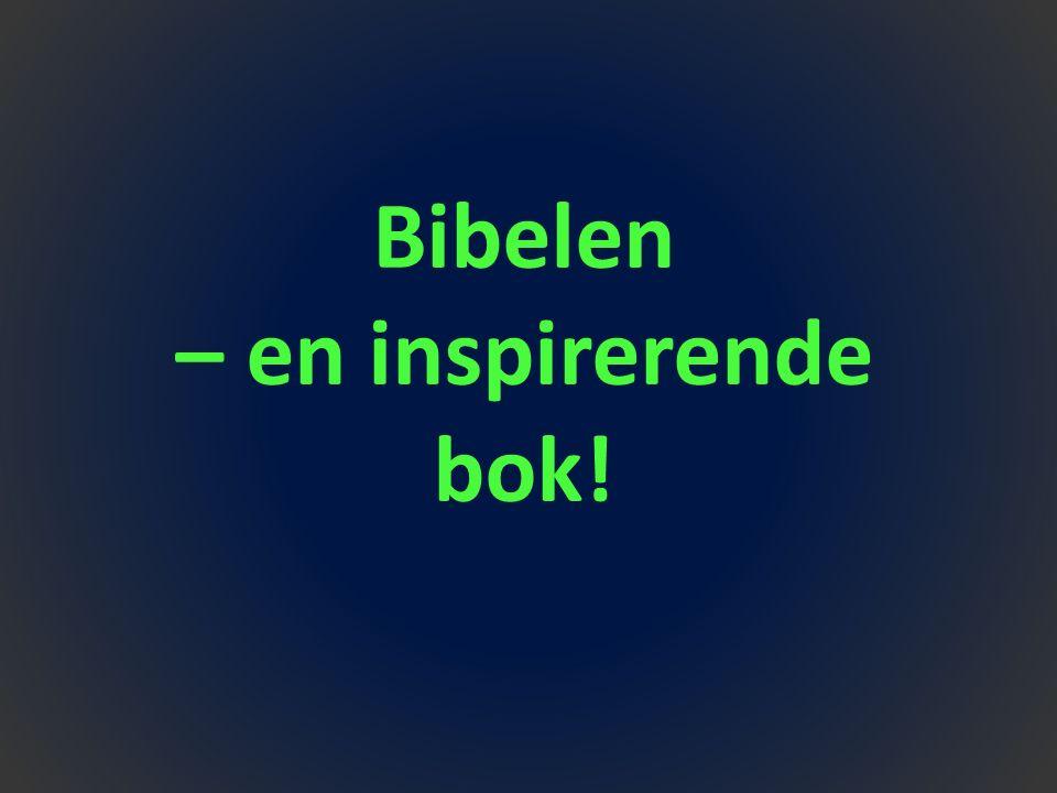 Bibelen – en inspirerende bok!