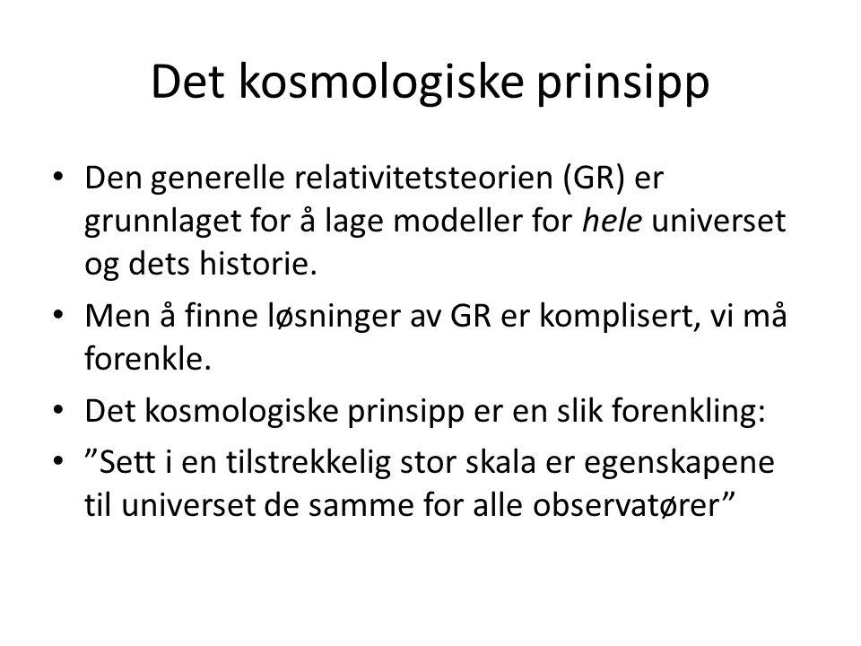 Det kosmologiske prinsipp Den generelle relativitetsteorien (GR) er grunnlaget for å lage modeller for hele universet og dets historie.