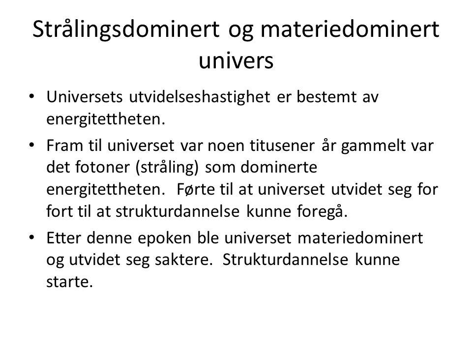 Strålingsdominert og materiedominert univers Universets utvidelseshastighet er bestemt av energitettheten.