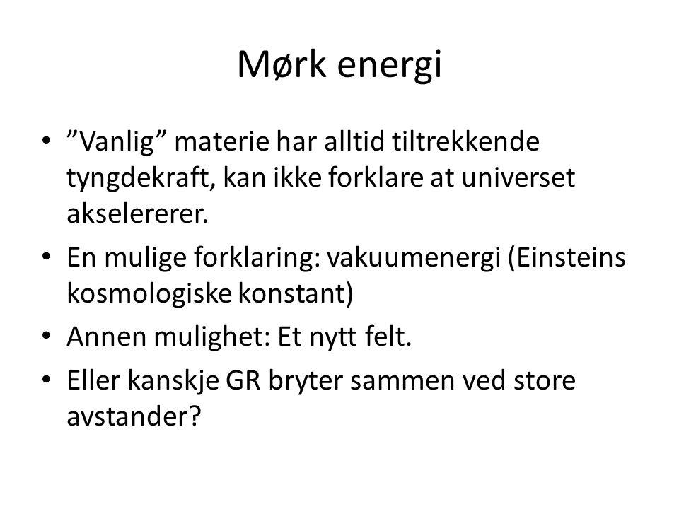 Mørk energi Vanlig materie har alltid tiltrekkende tyngdekraft, kan ikke forklare at universet akselererer.