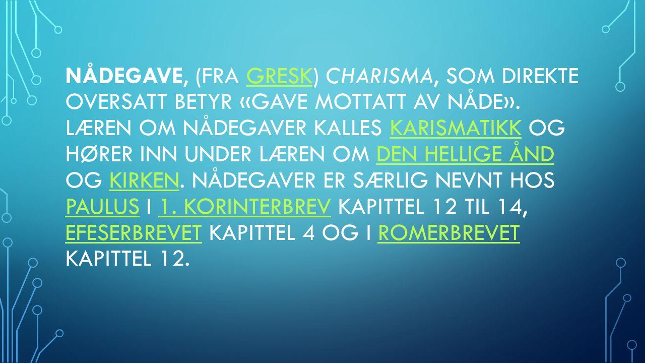 NÅDEGAVE, (FRA GRESK) CHARISMA, SOM DIREKTE OVERSATT BETYR «GAVE MOTTATT AV NÅDE».