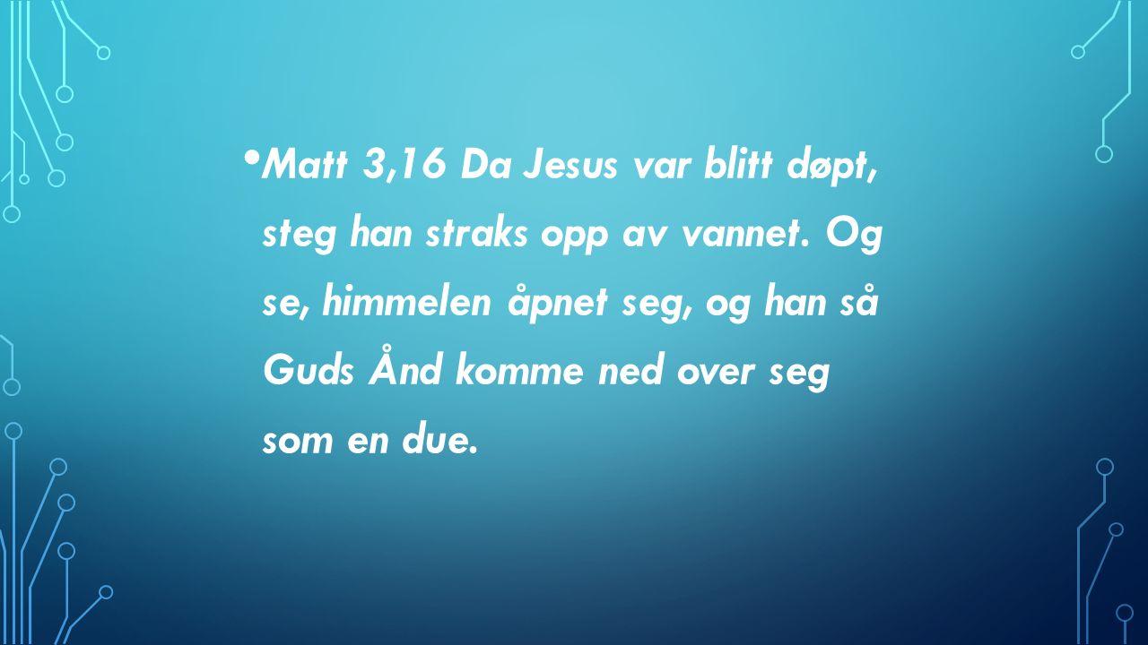 APG 1,5 FOR JOHANNES DØPTE MED VANN, MEN DERE SKAL OM NOEN FÅ DAGER DØPES MED DEN HELLIGE ÅND. APG 1,8 MEN DERE SKAL FÅ KRAFT NÅR DEN HELLIGE ÅND KOMMER OVER DERE, OG DERE SKAL VÆRE MINE VITNER I JERUSALEM OG HELE JUDEA, I SAMARIA OG LIKE TIL JORDENS ENDER