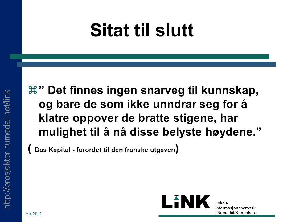 """http://prosjekter.numedal.net/link LINK Lokale informasjonsnettverk i Numedal/Kongsberg Mai 2001 Sitat til slutt  """" Det finnes ingen snarveg til kunn"""