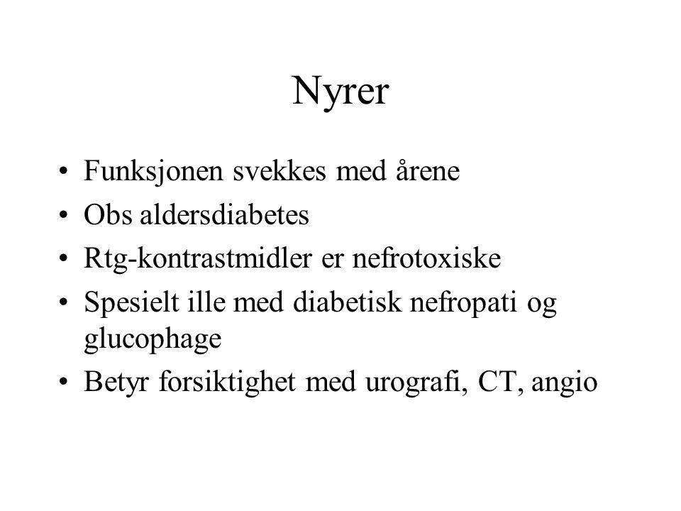 Nyrer Funksjonen svekkes med årene Obs aldersdiabetes Rtg-kontrastmidler er nefrotoxiske Spesielt ille med diabetisk nefropati og glucophage Betyr forsiktighet med urografi, CT, angio