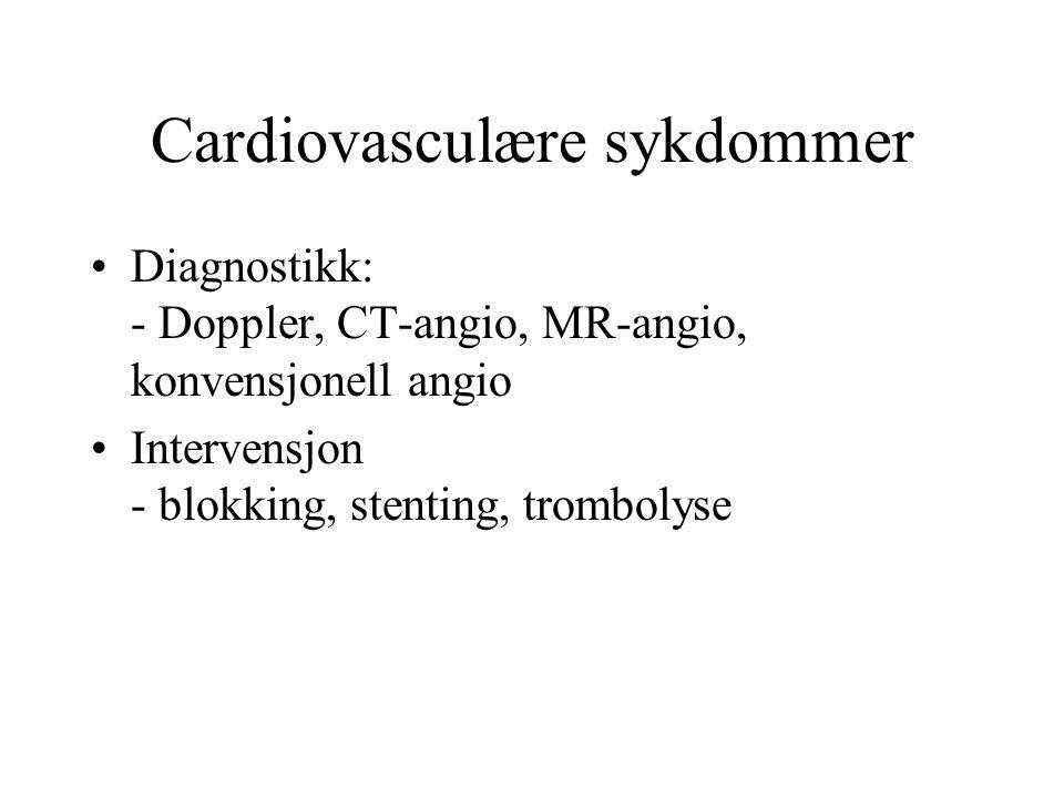 Cardiovasculære sykdommer Diagnostikk: - Doppler, CT-angio, MR-angio, konvensjonell angio Intervensjon - blokking, stenting, trombolyse