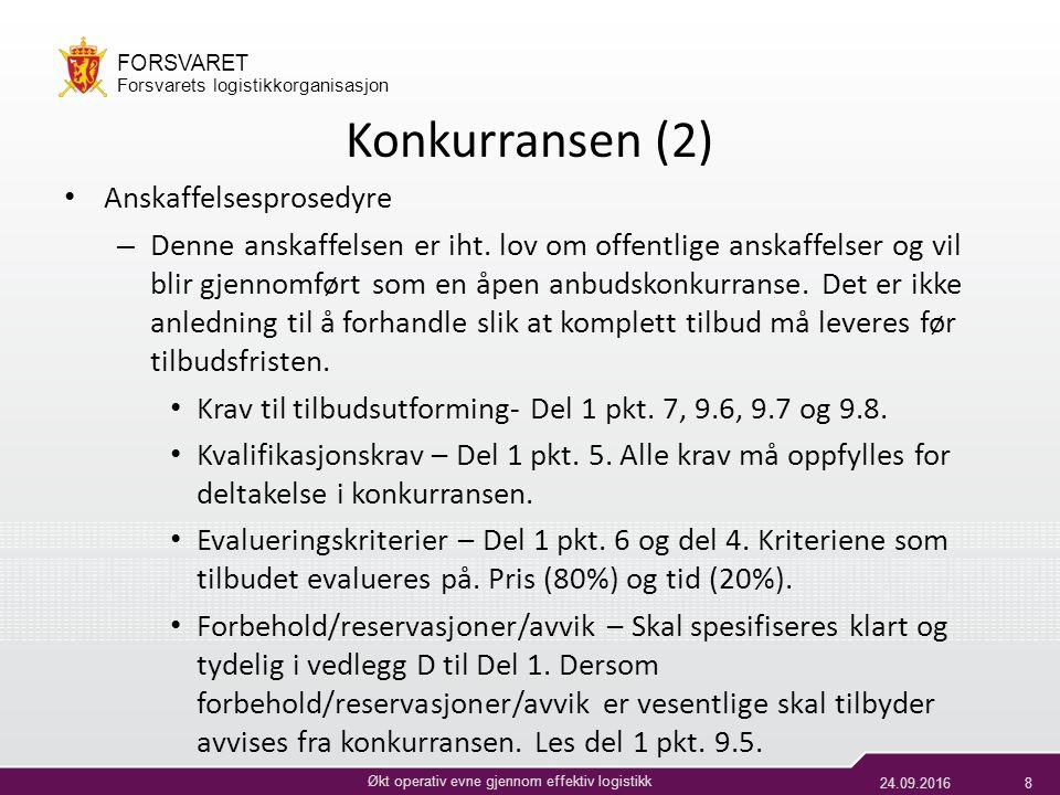 24.09.20168 Økt operativ evne gjennom effektiv logistikk FORSVARET Forsvarets logistikkorganisasjon Konkurransen (2) Anskaffelsesprosedyre – Denne anskaffelsen er iht.