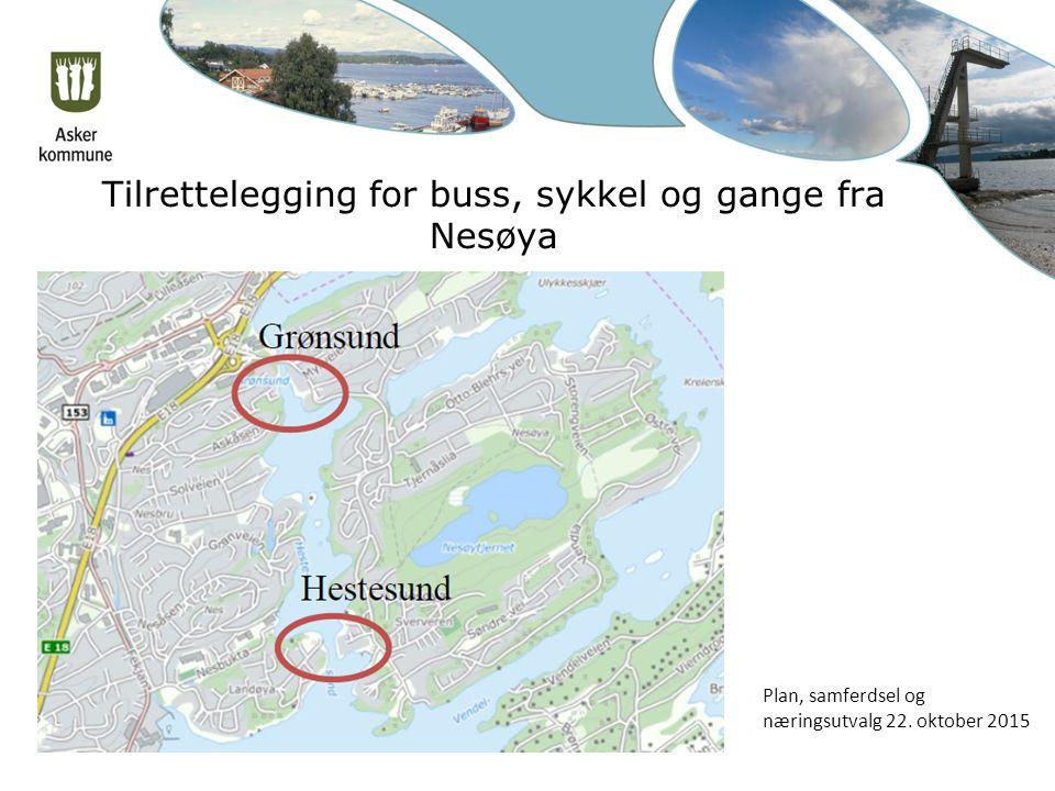 Tilrettelegging for buss, sykkel og gange fra Nesøya Plan, samferdsel og næringsutvalg 22. oktober 2015