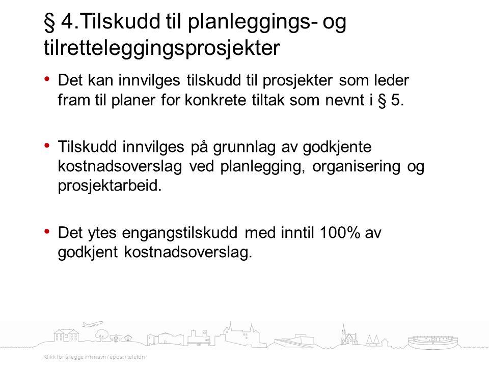 Det kan innvilges tilskudd til prosjekter som leder fram til planer for konkrete tiltak som nevnt i § 5.