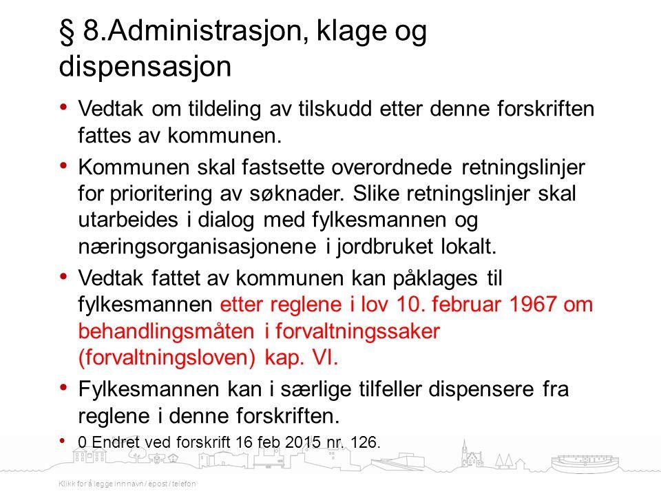 Vedtak om tildeling av tilskudd etter denne forskriften fattes av kommunen.